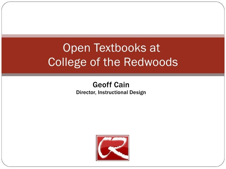 Geoff Cain Director, Instructional Design Open Textbooks at  College of the Redwoods