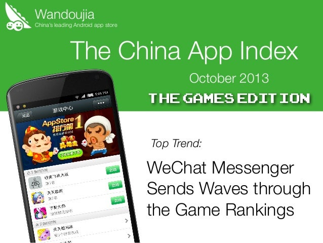 Wandoujia  China's leading Android app store  The China App Index October 2013  Top Trend:  WeChat Messenger Sends Waves t...
