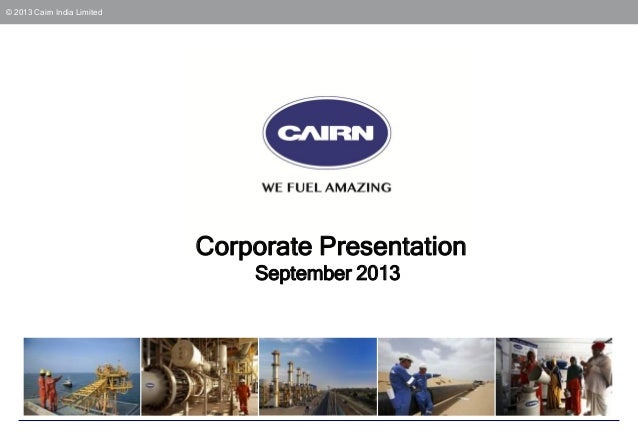 © 2013 Cairn India Limited  Corporate Presentation September 2013