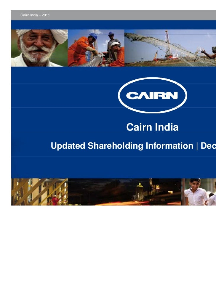 Cairn India – 2011                                      Cairn India                     Updated Shareholding Information |...