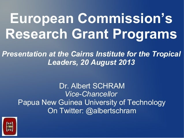 European Commission's Research Grant Programs Presentation at the Cairns Institute for the Tropical Leaders, 20 August 201...