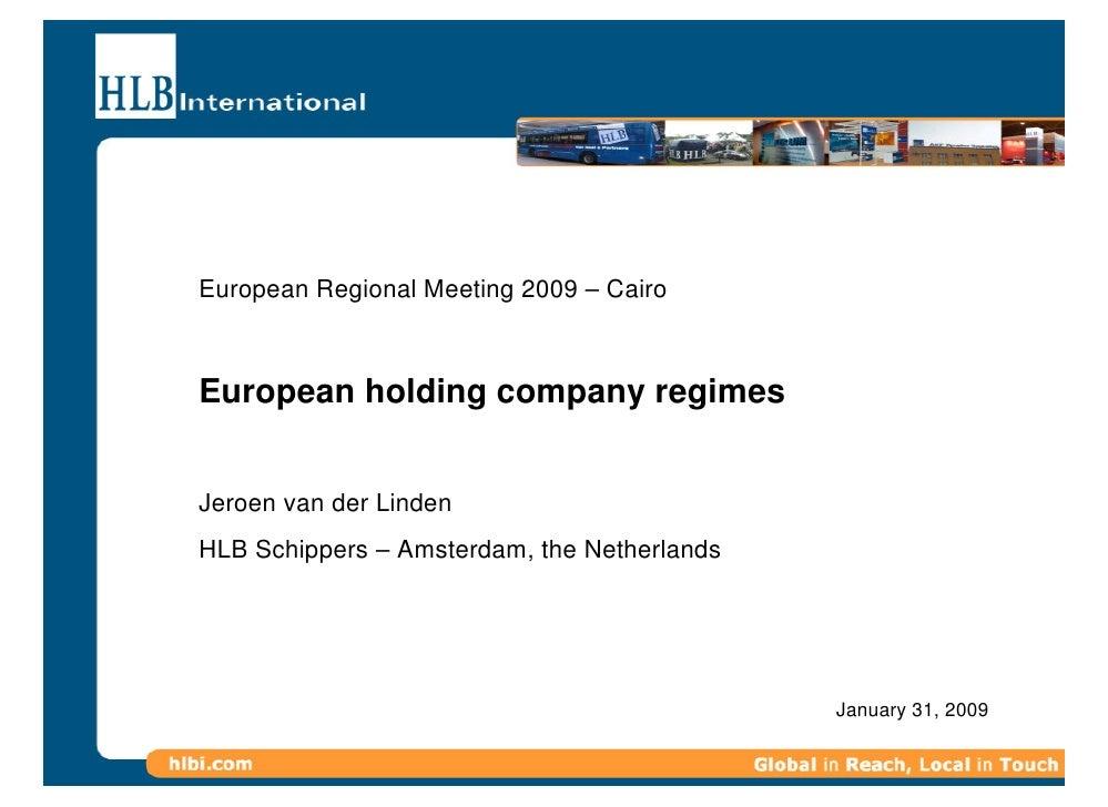 European Regional Meeting 2009 – Cairo    European holding company regimes   Jeroen van der Linden HLB Schippers – Amsterd...