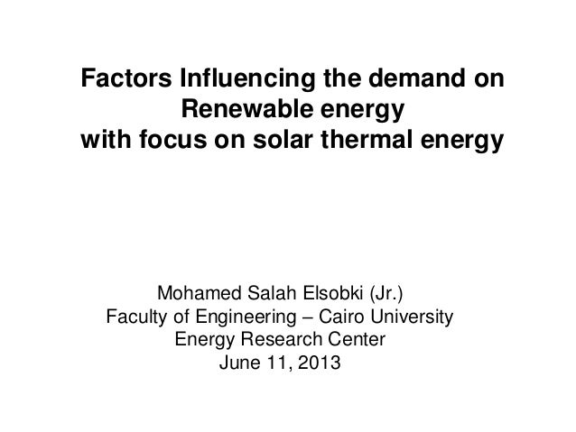 Factors influencing the demand on Renewable Energy with a focus on Solar Thermal Energy - Mohamed Salah ElSobki - Cairo University - 2013-06-11
