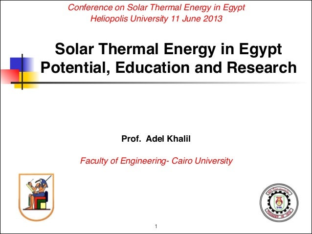 Prof. Adel Khalil Faculty of Engineering- Cairo UniversitySolar Thermal Energy in EgyptPotential, Education and Research