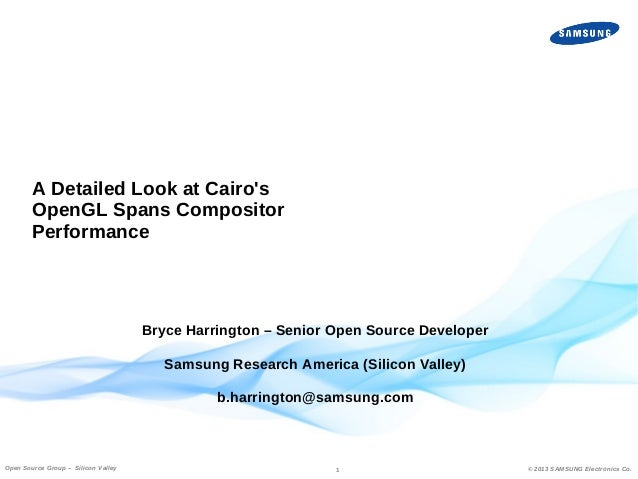 A Detailed Look at Cairo's OpenGL Spans Compositor Performance  Bryce Harrington – Senior Open Source Developer Samsung Re...