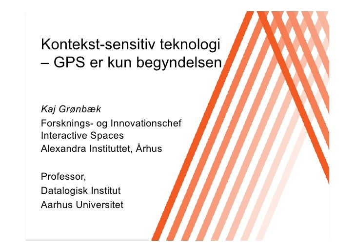 Click to edit Master title style Kontekst-sensitiv teknologi – GPS er kun begyndelsen  Kaj Grønbæk Forsknings- og Innovati...