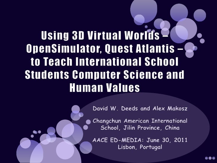 Using 3D Virtual Worlds – OpenSimulator, Quest Atlantis – to Teach International School Students Computer Science and Huma...