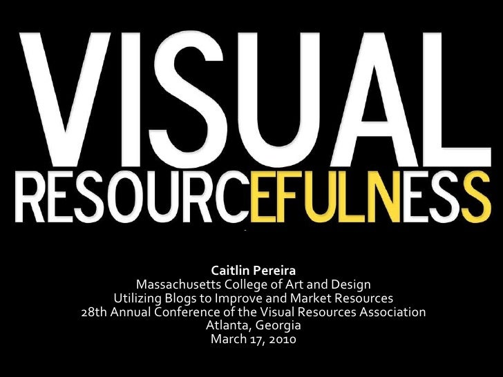 Caitlin Pereira Massachusetts College of Art and Design Utilizing Blogs to Improve and Market Resources 28th Annual Confer...