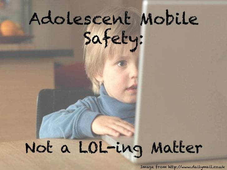 Adolescent Mobile     Safety:Not a LOL-ing Matter             Image from http://www.dailymail.co.uk
