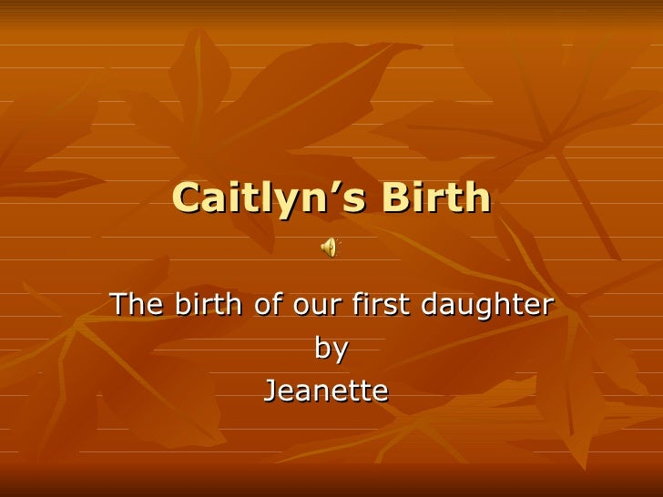 Caitlyn's Birth The birth of our first daughter by Jeanette