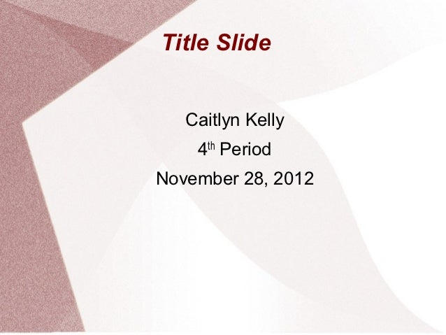 Title Slide   Caitlyn Kelly    4th PeriodNovember 28, 2012