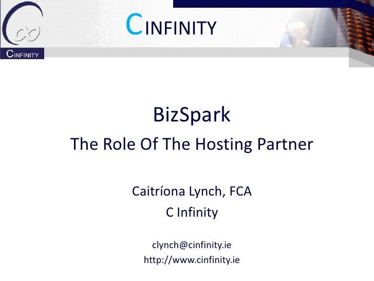 CINFINITY             BizSpark The Role Of The Hosting Partner         Caitríona Lynch, FCA              C Infinity       ...
