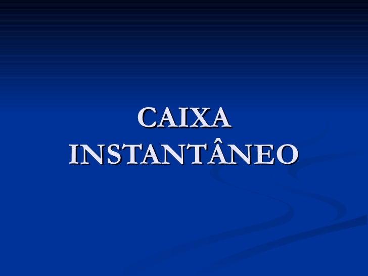 CAIXA INSTANTÂNEO