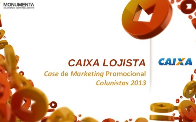 CAIXA LOJISTA Case de Marketing Promocional Colunistas 2013