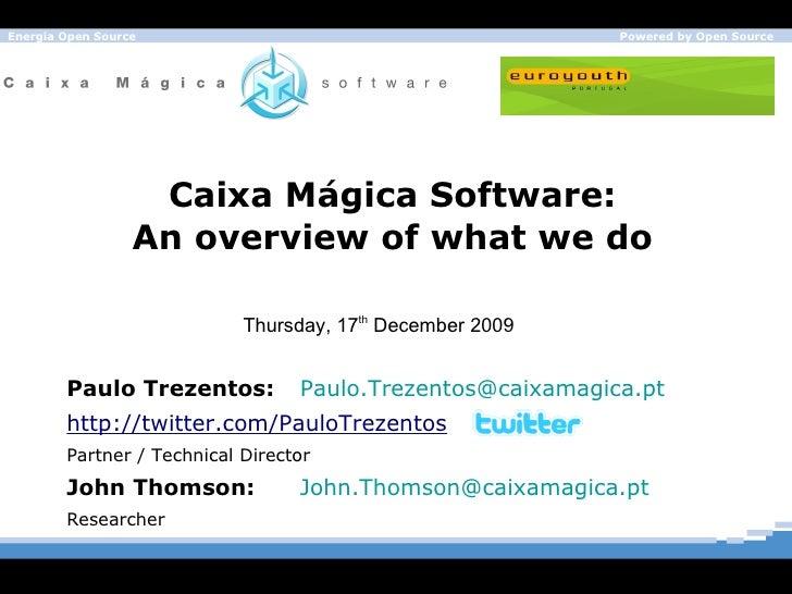 Caixa M á gica Software: An overview of what we do Paulo Trezentos: [email_address]   http://twitter.com/PauloTrezentos Pa...
