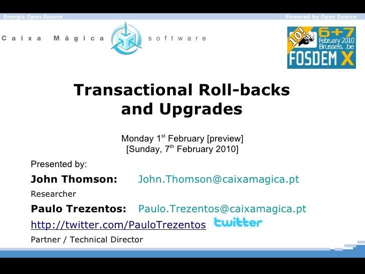 Transactional Roll-backs and Upgrades John Thomson: [email_address] Researcher Paulo Trezentos: [email_address]   http://t...