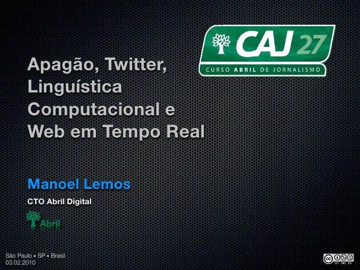 Apagão, Twitter,         Linguística         Computacional e         Web em Tempo Real          Manoel Lemos         CTO A...