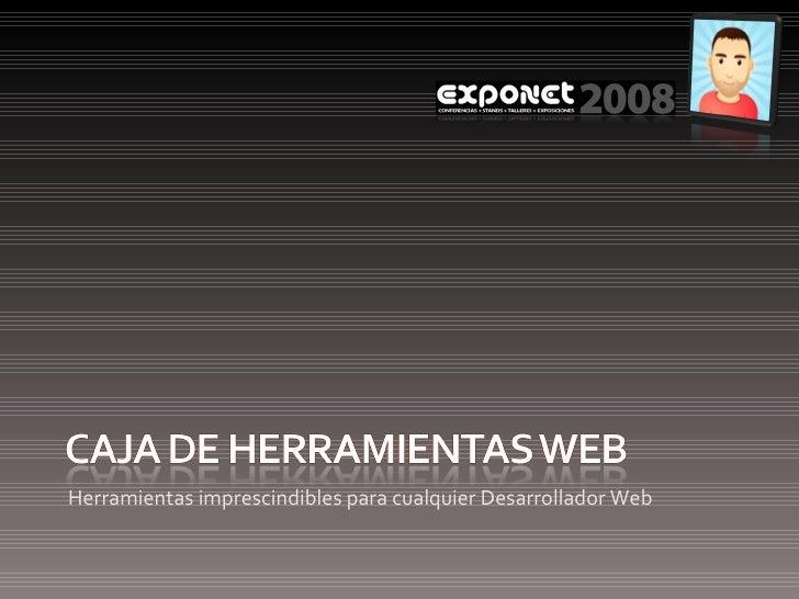 <ul><li>Herramientas imprescindibles para cualquier Desarrollador Web </li></ul>