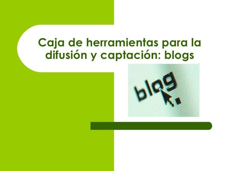 Caja de herramientas para la difusión y captación: blogs