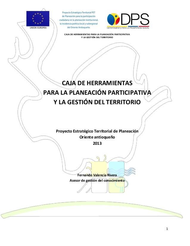 CAJA DE HERRAMIENTAS PARA LA PLANEACIÓN PARTICIPATIVA Y LA GESTIÓN DEL TERRITORIO 1 CAJA DE HERRAMIENTAS PARA LA PLANEACIÓ...