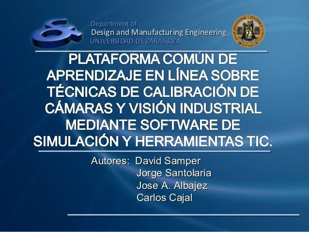 Department ofDesign and Manufacturing EngineeringUNIVERSIDAD DE ZARAGOZAAutores: David Samper         Jorge Santolaria    ...