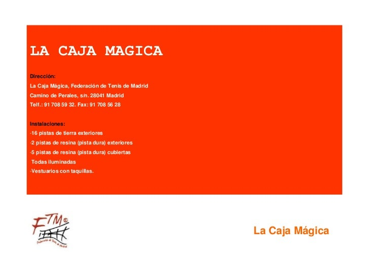 LA CAJA MAGICADirección:La Caja Mágica, Federación de Tenis de MadridCamino de Perales, s/n. 28041 MadridTelf.: 91 708 59 ...