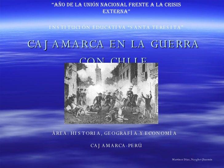 """CAJAMARCA EN LA GUERRA CON CHILE INSTITUCIÓN EDUCATIVA """"SANTA TERESITA"""" ÁREA: HISTORIA, GEOGRAFÍA Y ECONOMÍA CAJAMARCA-PER..."""