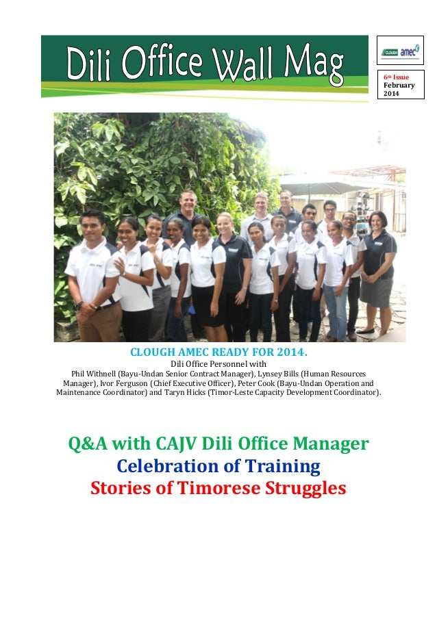 6th Issue  February 2014  CLOUGH AMEC READY FOR 2014. Dili Office Personnel with  Phil Withnell (Bayu-Undan Senior Contrac...