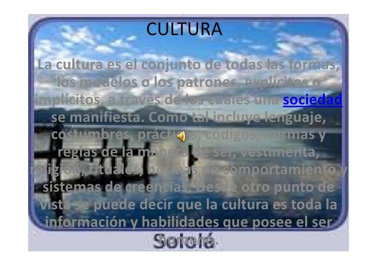 CULTURA  La cultura es el conjunto de todas las formas,      los modelos o los patrones, explícitos o implícitos, a través...