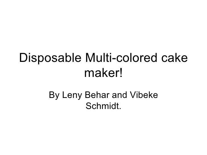 Disposable Multi-colored cake maker! By Leny Behar and Vibeke Schmidt.