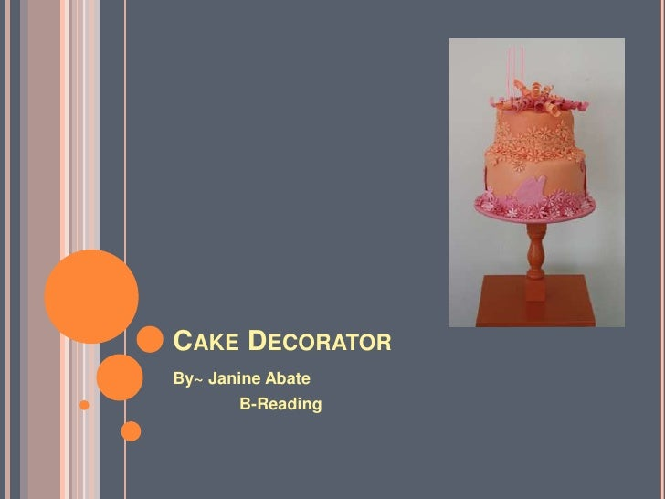 Cake Decorator<br />By~ Janine Abate<br />B-Reading<br />