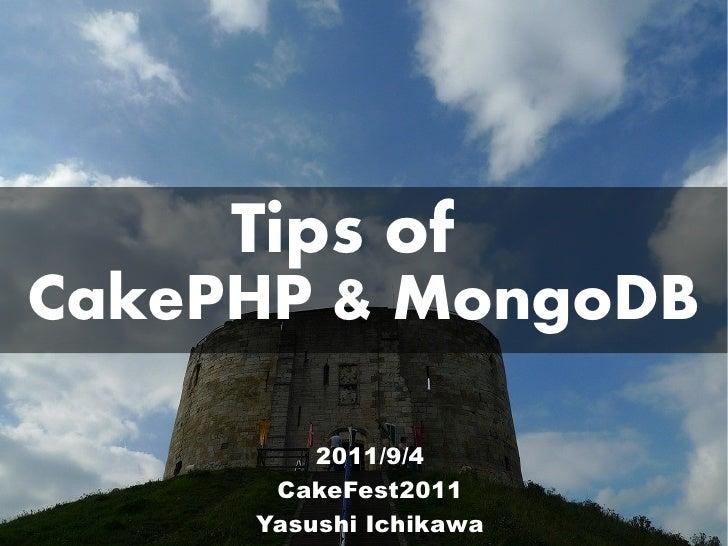 Tips ofCakePHP & MongoDB         2011/9/4      CakeFest2011     Yasushi Ichikawa