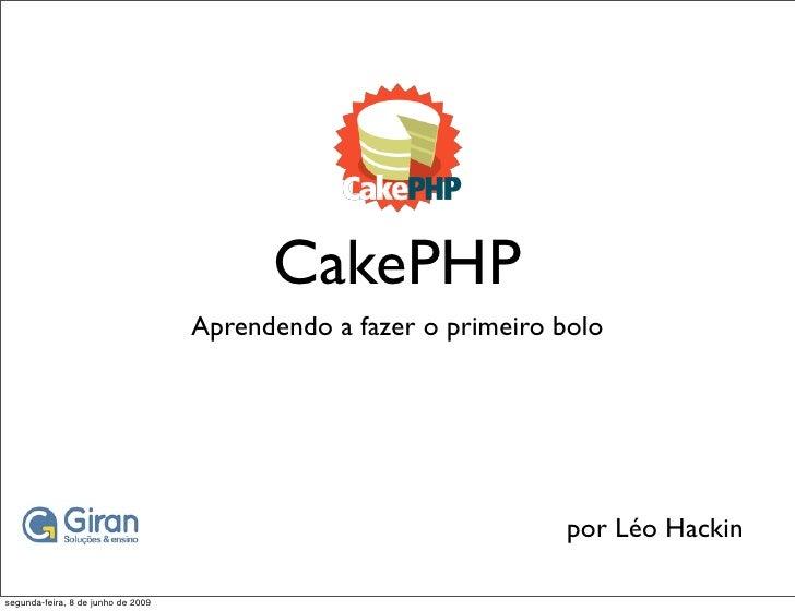 CakePHP                                     Aprendendo a fazer o primeiro bolo                                            ...