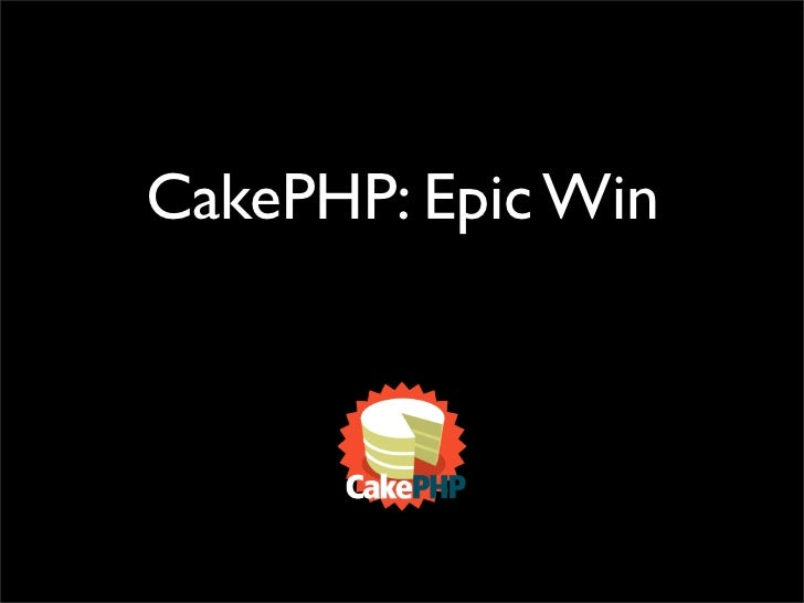 CakePHP: Epic Win