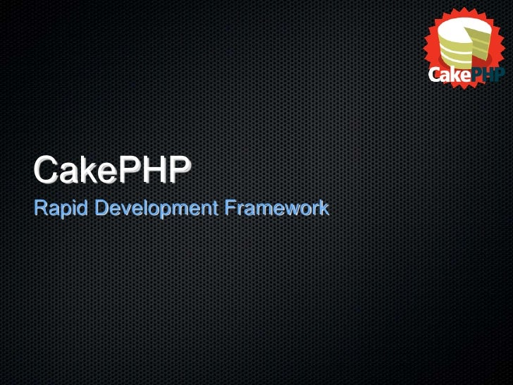 CakePHP<br />Rapid Development Framework<br />