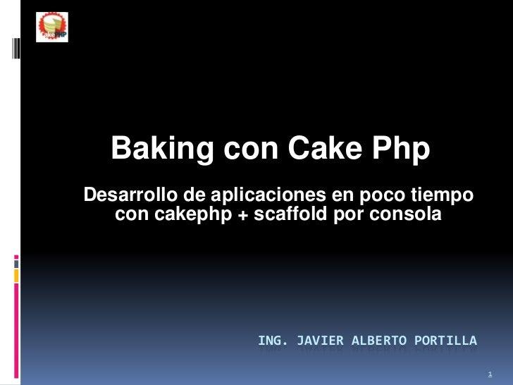Baking con Cake Php<br />Desarrollo de aplicaciones en poco tiempo con cakephp + scaffold por consola<br />Ing. Javier Alb...