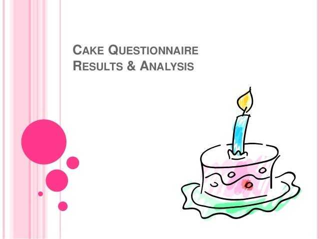CAKE QUESTIONNAIRE RESULTS & ANALYSIS