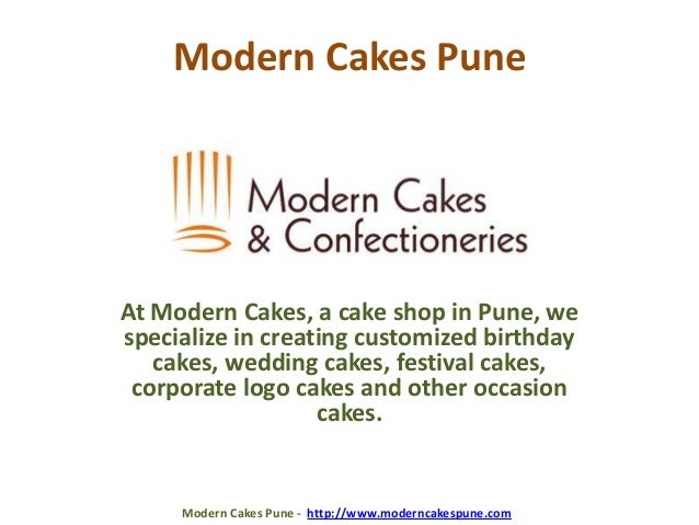 Modern Cakes PuneAt Modern Cakes, a cake shop in Pune, wespecialize in creating customized birthdaycakes, wedding cakes, f...