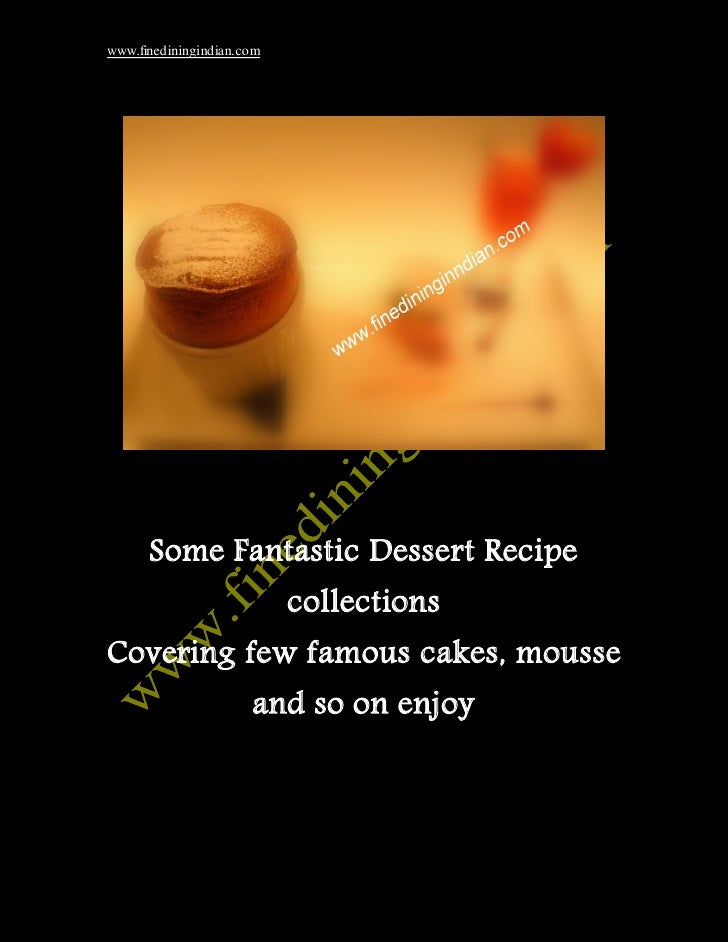 www.finediningindian.com      Some Fantastic Dessert Recipe                           collectionsCovering few famous cakes...