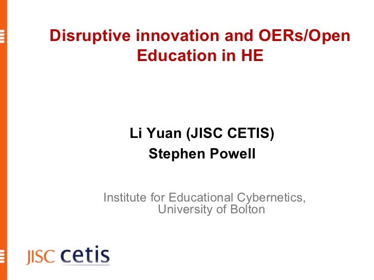 Li Yuan (JISC CETIS) Stephen Powell Disruptive innovation and OERs/Open Education in HE Institute for Educational Cybernet...