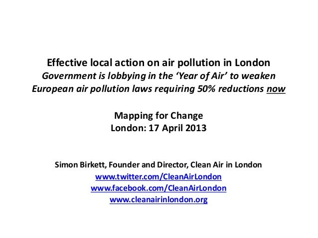 Mapping for ChangeLondon: 17 April 2013Simon Birkett, Founder and Director, Clean Air in Londonwww.twitter.com/CleanAirLon...