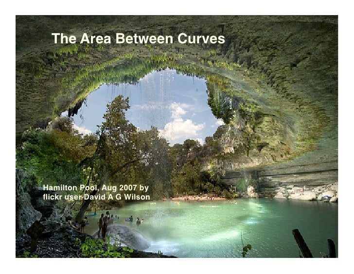 The Area Between Curves     Hamilton Pool, Aug 2007 by flickr user David A G Wilson