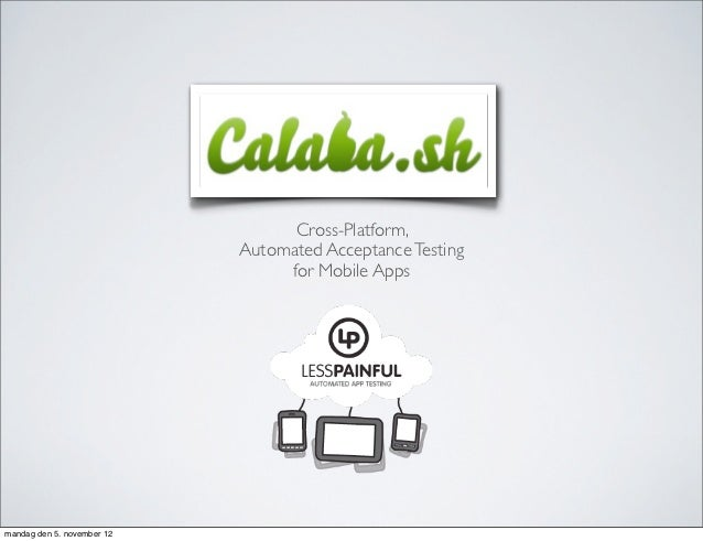Calabash                                  Cross-Platform,                            Automated Acceptance Testing         ...