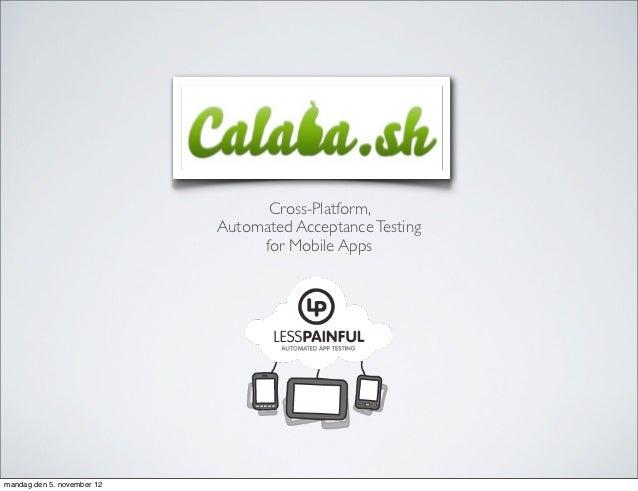 Calabash: Cross-Platform Automated Acceptance Testing for Mobile Apps