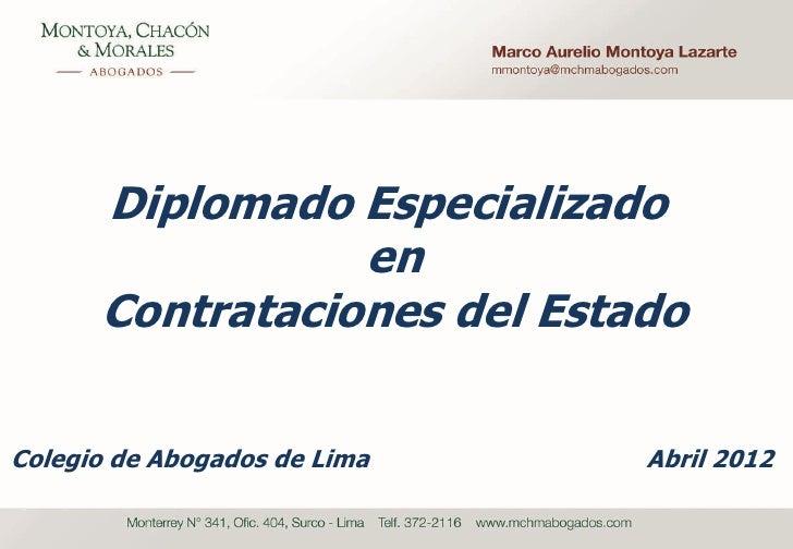 Diplomado Especializado                 en      Contrataciones del EstadoColegio de Abogados de Lima   Abril 2012