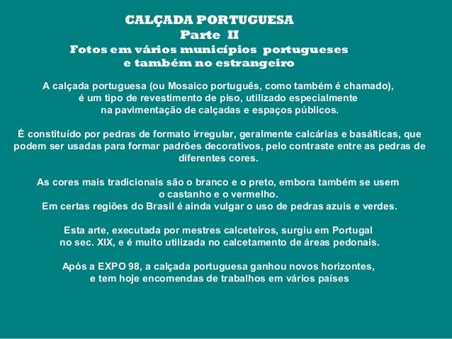 A calçada portuguesa (ou Mosaico português, como também é chamado), é um tipo de revestimento de piso, utilizado especialm...