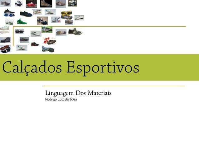 Calçados EsportivosLinguagem Dos MateriaisRodrigo Luiz Barbosa