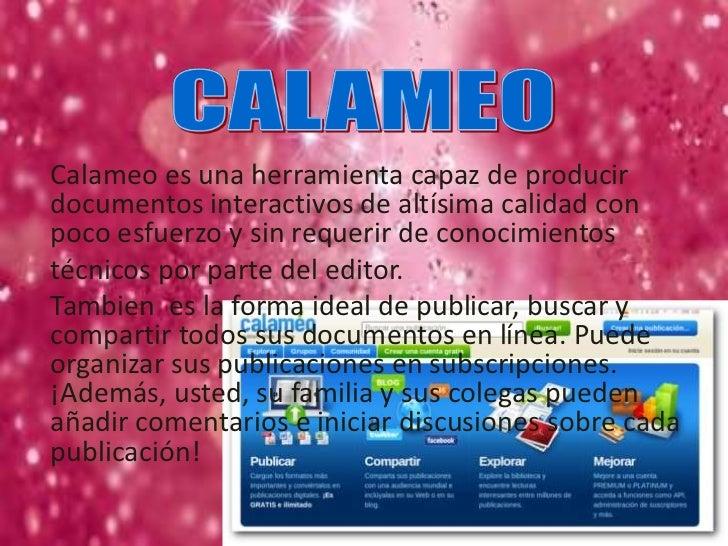 Calameo es una herramienta capaz de producirdocumentos interactivos de altísima calidad conpoco esfuerzo y sin requerir de...