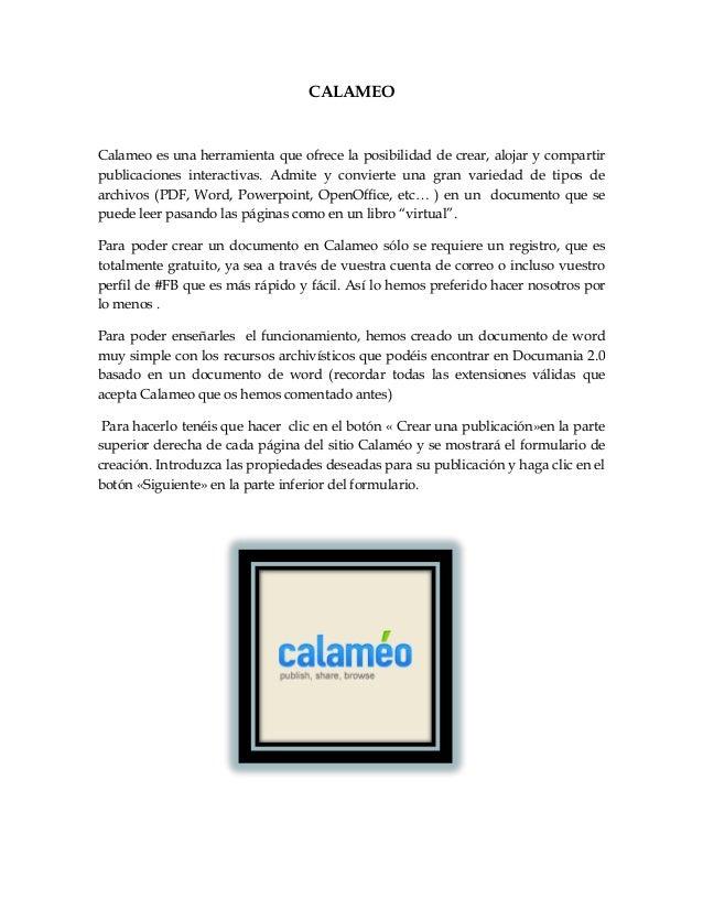 CALAMEO Calameo es una herramienta que ofrece la posibilidad de crear, alojar y compartir publicaciones interactivas. Admi...