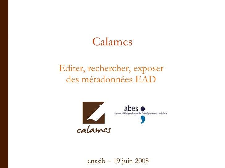 Calames Editer, rechercher, exposer  des métadonnées EAD   enssib – 19 juin 2008